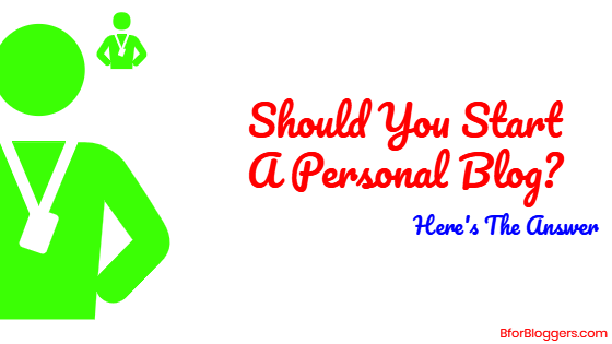 Should I Start A Personal Blog : Success Tips For Bloggers
