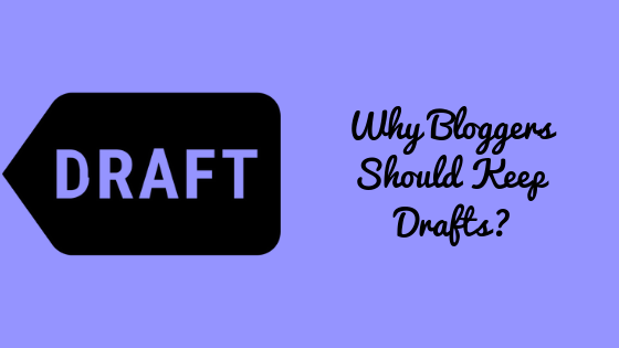 Why You Should Be Keeping Drafts While Blogging