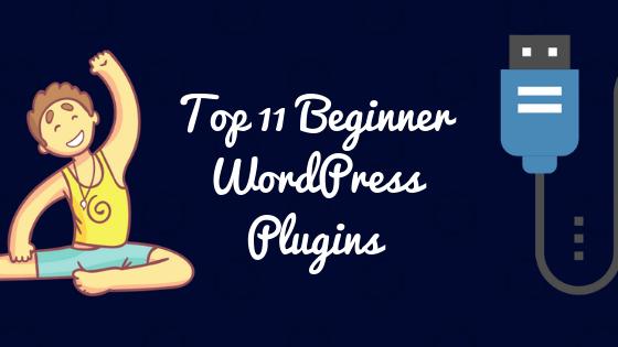 Top-11-Beginner-WordPress-Plugins-To-Make-You-A-Pro-Blogger-1