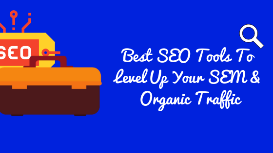 8 SEO Tools To Level Up Your SEM And Organic Traffic