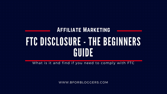 FTC Disclosure – Beginners Guide For Bloggers