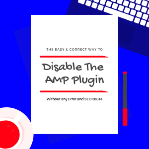 The-correct-way-to-disable-AMP-plugin-without-error-and-SEO-issues