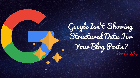 Google Isn't Showing Structured Data For Your Posts : Here's Why