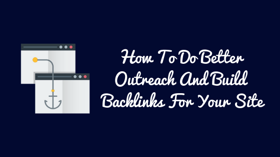 How To Do Outreach And Build Backlinks For Your Site