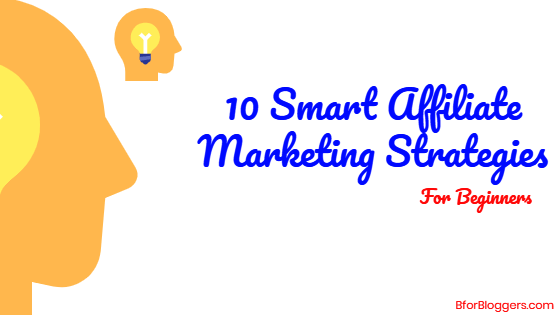 10 Smart Affiliate Marketing Strategies For Beginners