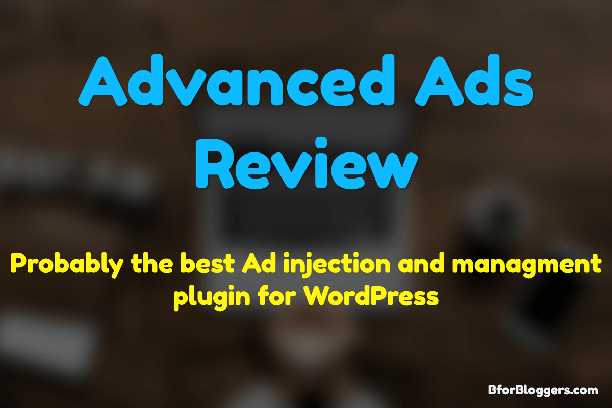 Advanced Ads Review : The Best Ad Plugin For WordPress