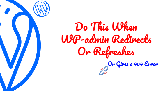 Do This When Wp-admin Redirects To 404 Page Or Refreshes