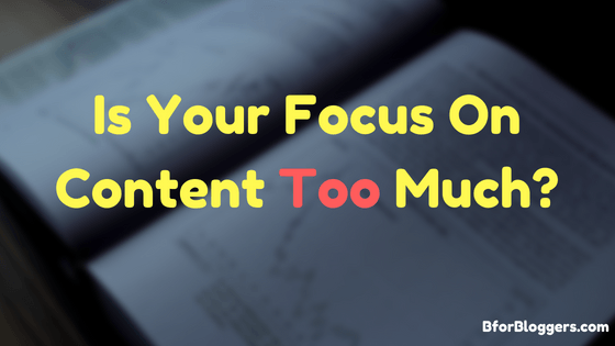 Is Your Focus On Content Too Much_