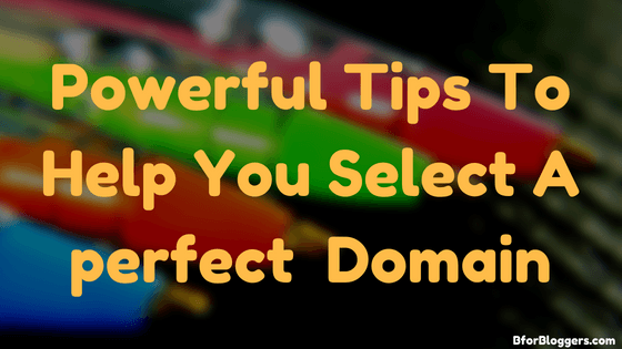 Powerful Tips To Help You Select A perfect Domain