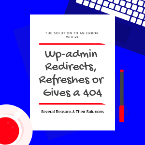 solution-to-Wp-admin-Redirects-Refreshes-or-Gives-a-404