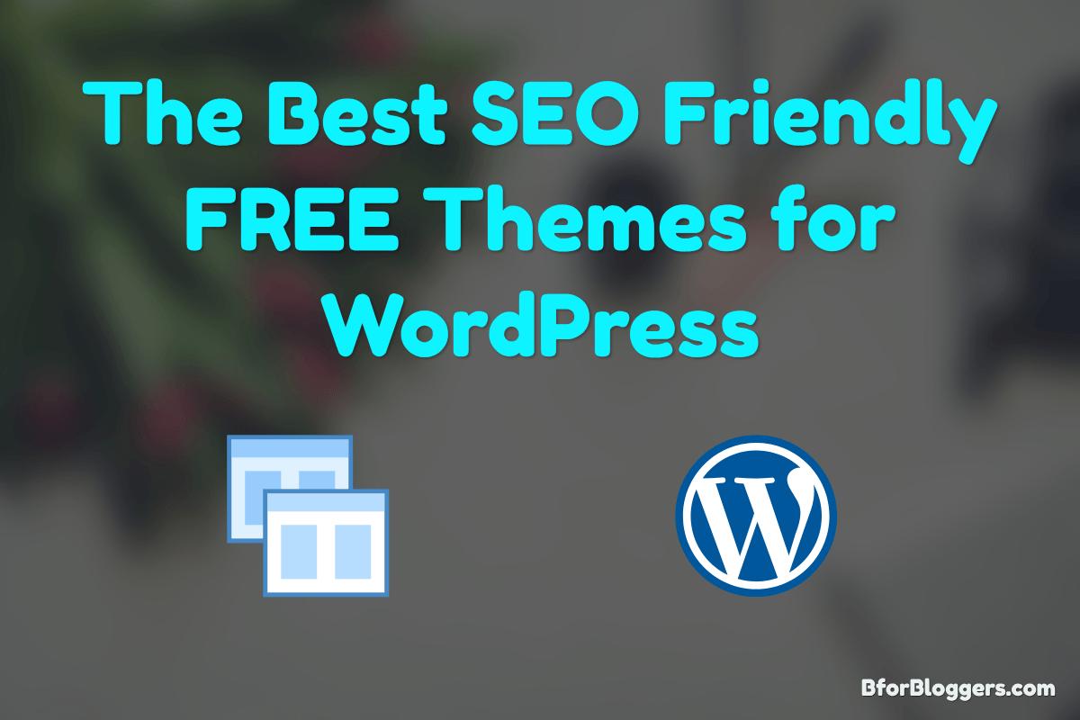 7 Best Free & SEO Friendly WordPress Themes (2018)