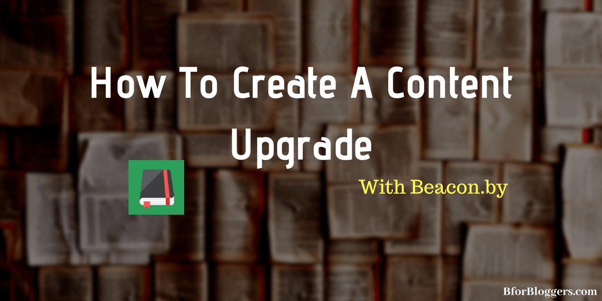 How To Create A Content Upgrade Using Beacon.by Online Marketing  List building