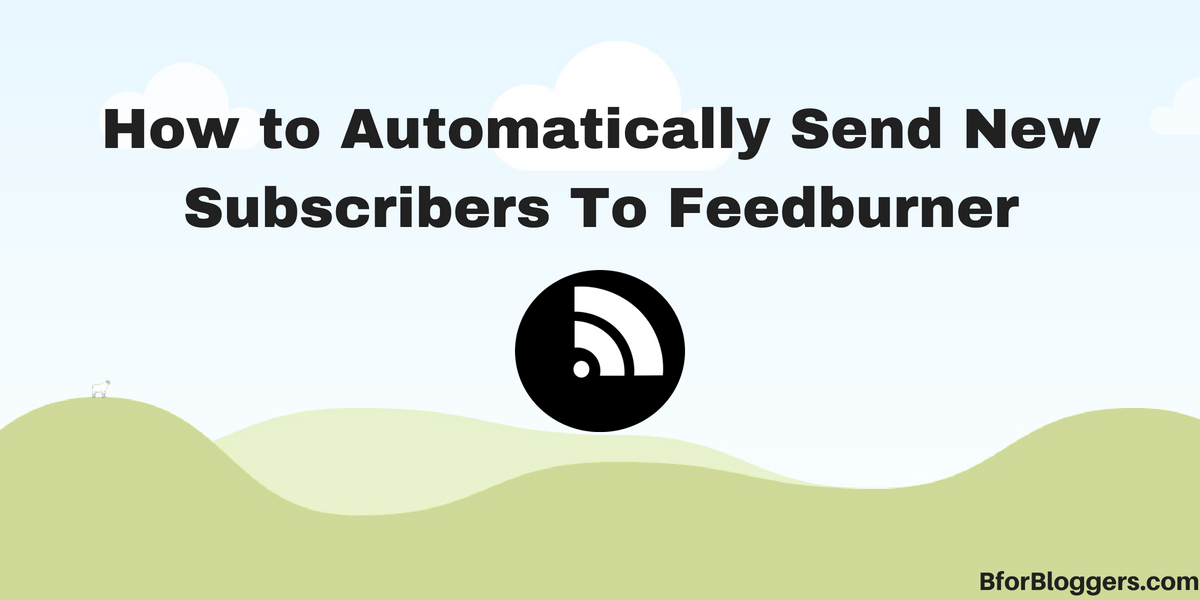 How-to-Automatically-Send-New-Subscribers-To-Feedburner