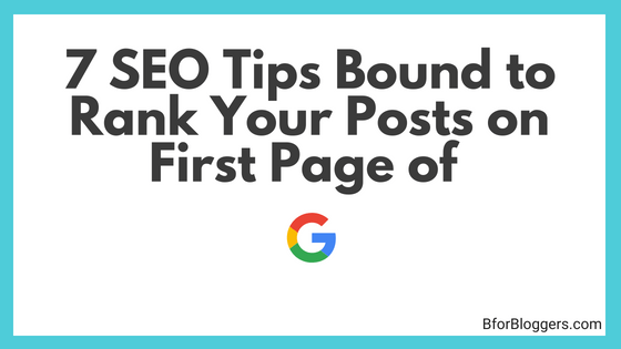 7 SEO Tips Bound to Rank Your Posts on First Page in 2018