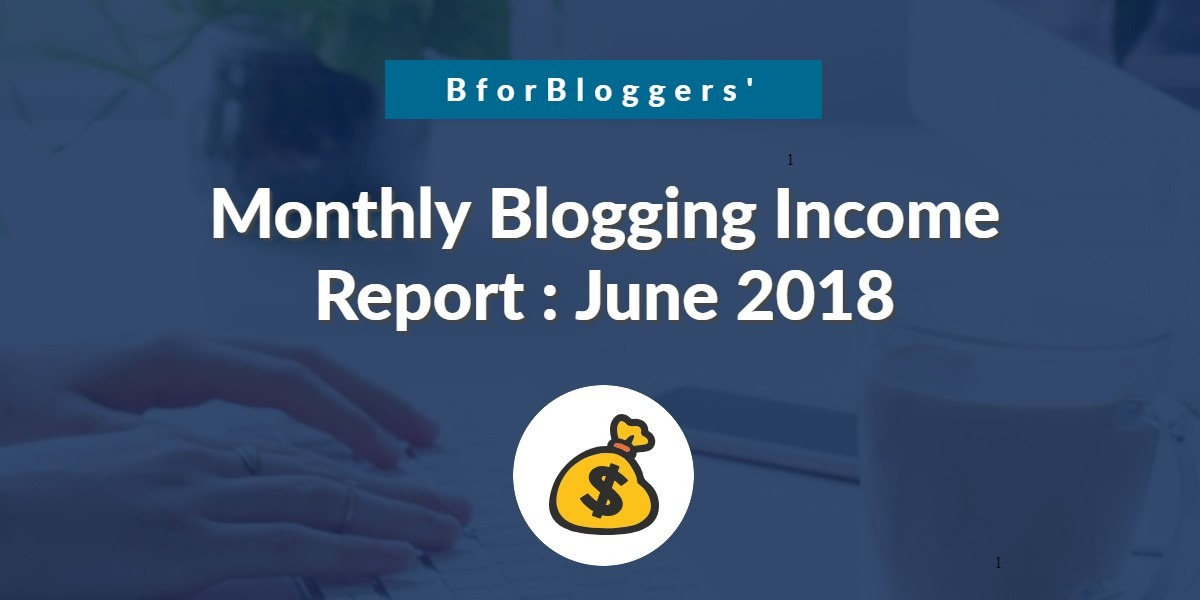 Monthly Blogging Income Report : June 2018