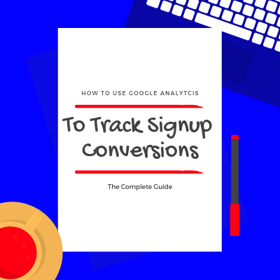 Ho-to-track-email-singups-conversions-using-google-analytics-complete-guide-1