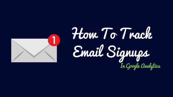 How To Setup Conversion Goal in Google Analytics To Track Email Signups