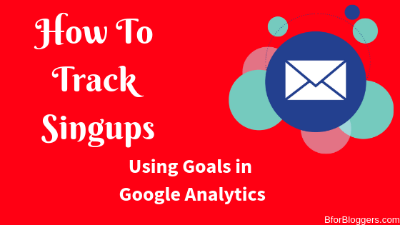 How To Track Email Signups Using Conversion Goal In Google Analytics