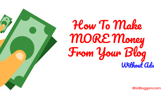 9 Ways To Make More Money From Your Blog Without Ads in 2019