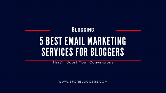 5 Best Email Marketing Services For Bloggers in 2019