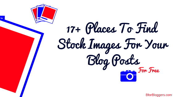 17+ Stunning Sites To Find FREE Stock Images For Your Blog Posts