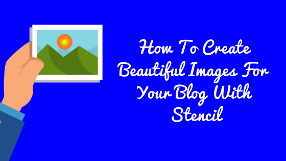 How To Use Stencil App To Create Custom Images and Graphics