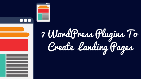 7 WordPress Plugins To Create High Converting Landing Pages in 2019