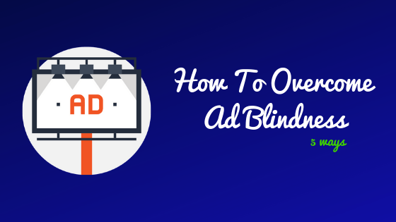 How To Overcome Ad Blindness And Make Your Ads Stand Out