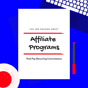 affiliate-programs-that-pay-recurring-commissions