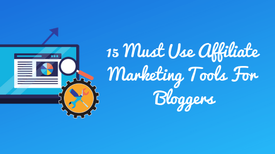 15-Must-Use-Affiliate-Marketing-Tools-For-Bloggers