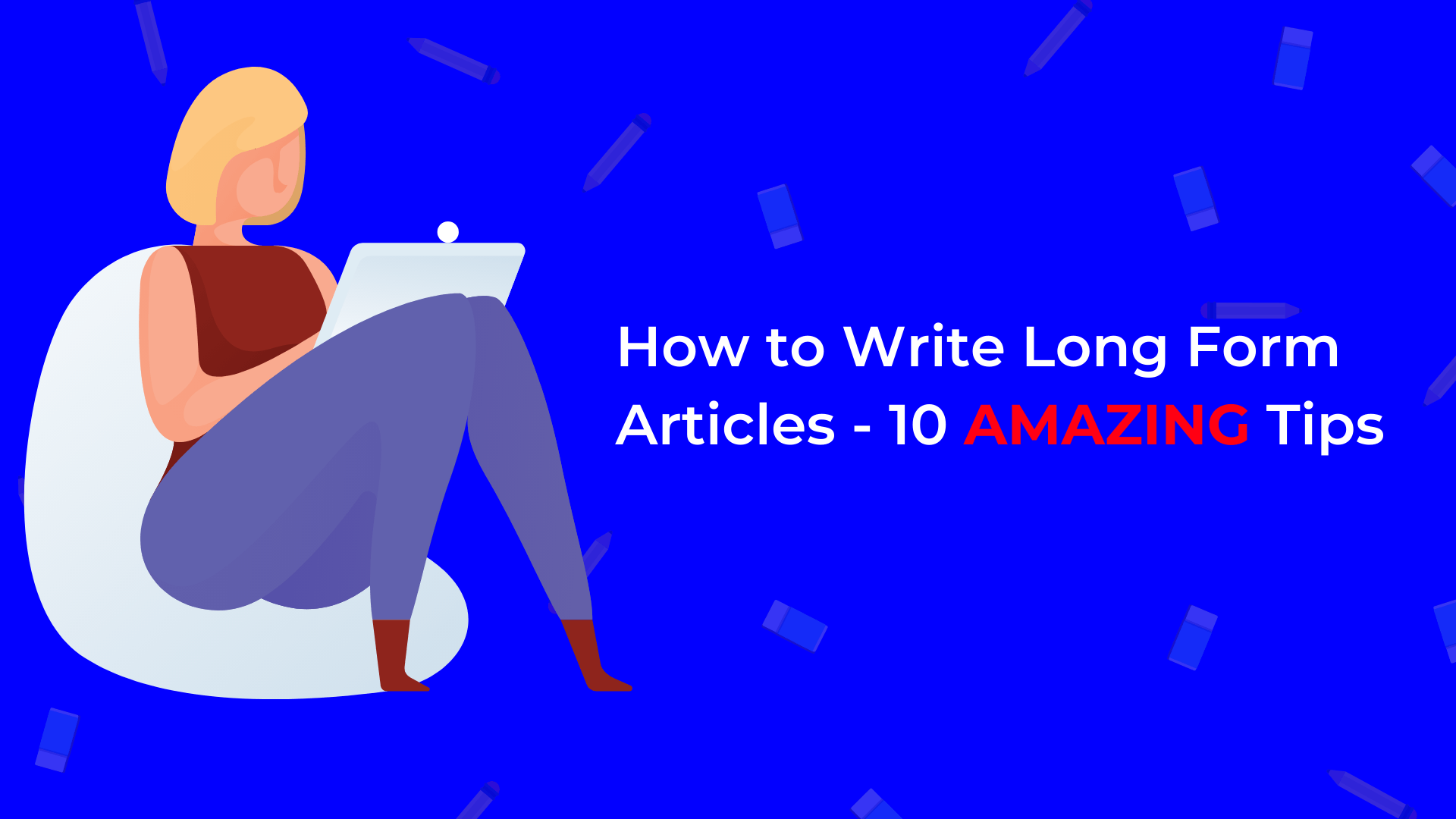 How-to-Write-Long-Form-Articles-10-AMAZING-Tips