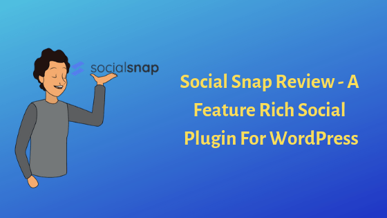 Social Snap Review – A Feature Rich Social Media Plugin For WordPress