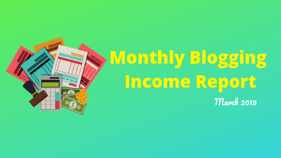 Monthly Blogging Income Report: March 2019