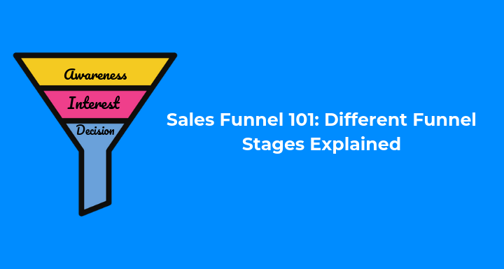 Different Stages of a Sales Funnel Explained